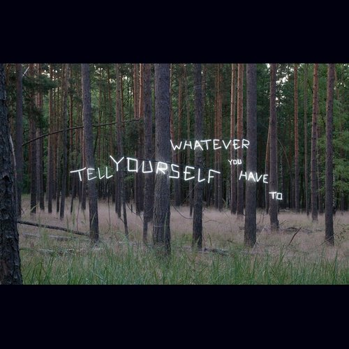 Tell Yourself Whatever You Have To
