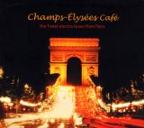 Champs-Elysees Cafe: The Finest Electro Tunes From Paris