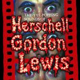 THE EYE-POPPING SOUNDS OF HERSCHELL GORDON LEWIS