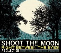 Shoot the Moon Right Between The Eyes: Jeffrey Foucault Sings the Songs of John