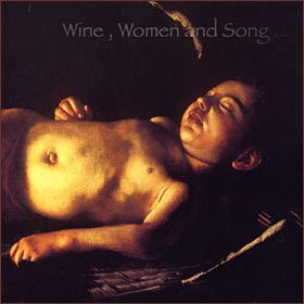 Women, Wine and Song...