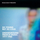 So Young but So Cold: Underground French Music 1977-1983